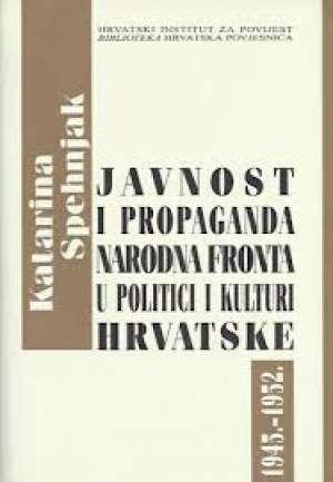 Javnost i propaganda - narodna fronta u politici i kulturi hrvatske 1945 - 1952. Katarina Spehnjak meki uvez