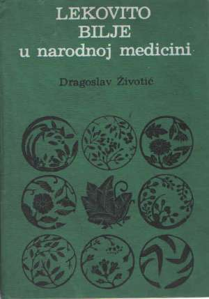 Dragoslav životić - Lekovito bilje u narodnoj medicini - XII ispravljeno i dopunjeno izdanje