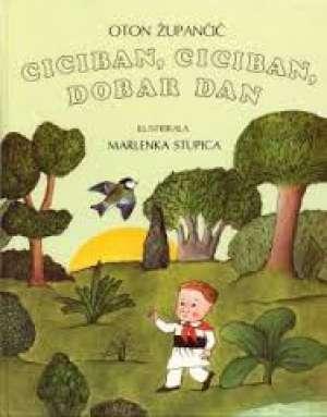 Oton župančić , Ilustrirala /marlenka Stupica - Ciciban, ciciban, dobar dan