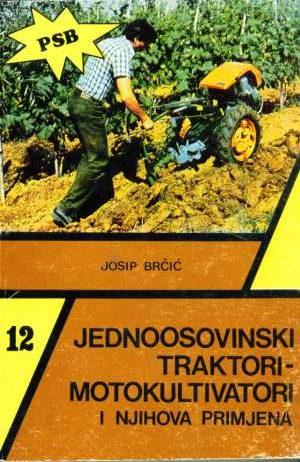 Josip Brčić - Jednoosovinski traktori - motokultivatori i njihova primjena