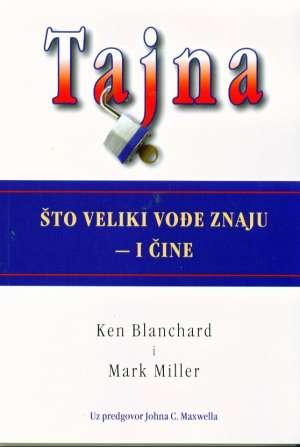 Ken Blanchard I Mark Miller - Tajna - što veliki vođe znaju i čine