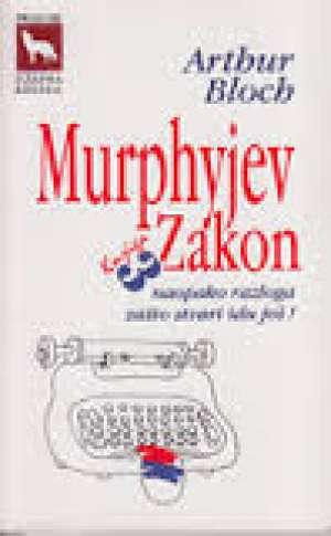 Murphyjev Zakon Naopako Razloga Zašto Stvari Idu Još - Knjiga 3 - Arthur bloch