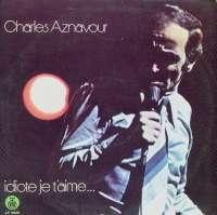 Gramofonska ploča Charles Aznavour Idiote Je T'Aime... LP 5828, stanje ploče je 9/10