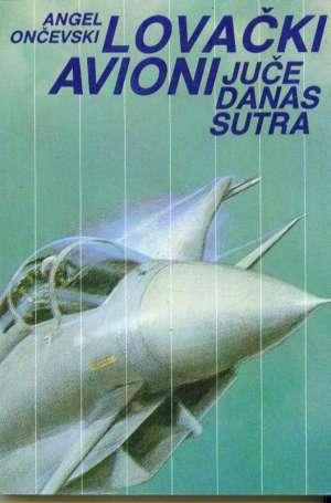 Lovački avioni jučer danas sutra Angel Ončevski meki uvez
