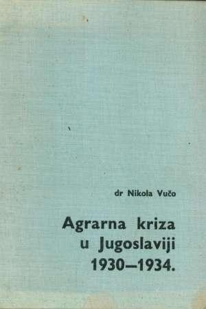Agrarna kriza u Jugoslaviji 1930-1934 Nikola Vučo tvrdi uvez