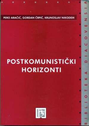Postkomunistički horizonti Pero Aračić, Gordan Črpić, Krunoslav Nikodem meki uvez