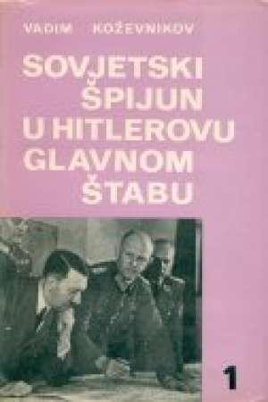 Sovjetski špijun u hitlerovom glavnom štabu 1-2 Vadim Koževnikov tvrdi uvez