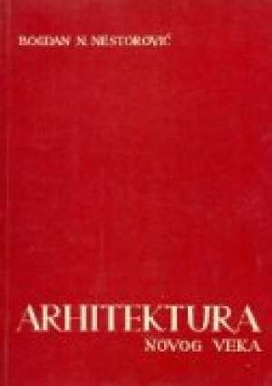 Arhitektura novog veka Bogdan N. Nestorović meki uvez