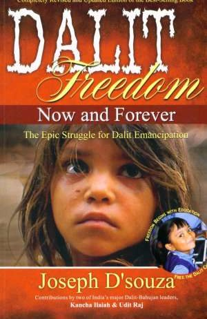 Joseph D´Souza - Dalit freedom now and forever - The epic struggle for dalit emancipation