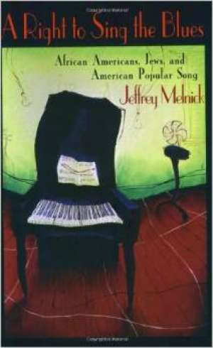 Jeffrey Melnick - A right to sing the blues - African Americans, Jews and American popular song