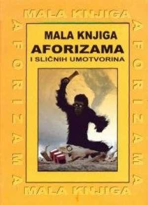 Manuela Božić / Odabrala - Mala knjiga aforizama i sličnih umotvorina