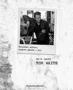 Jay S. Jacobs - Tom waits razuzdane godine, njegova glazba i mit