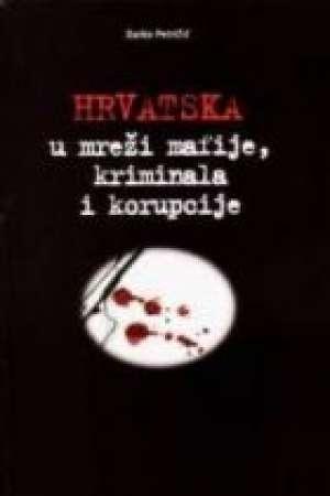 Hrvatska u mreži mafije, kriminala i korupcije Darko Petričić tvrdi uvez