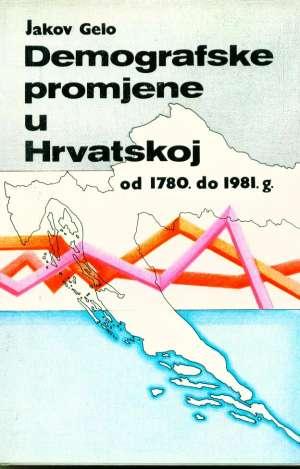 Demografske promjene u Hrvatskoj od 1780. do 1981.g. Jakov Gelo tvrdi uvez