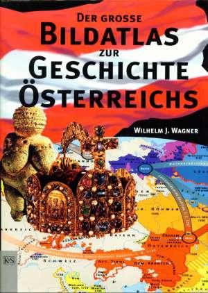 Der grosse bildatlas geschichte osterreich Wilhwlm J. Wagner meki uvez