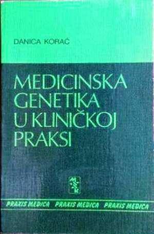 Medicinska genetika u kliničkoj praksi Danica Korać meki uvez