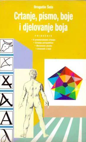 Crtanje, pismo, boje i djelovanje boja - priručnik Dragutin šela meki uvez