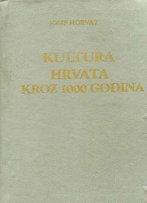 Kultura Hrvata kroz 1000 godina Josip Horvat tvrdi uvez