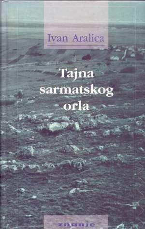Tajna sarmatskog orla Aralica Ivan tvrdi uvez