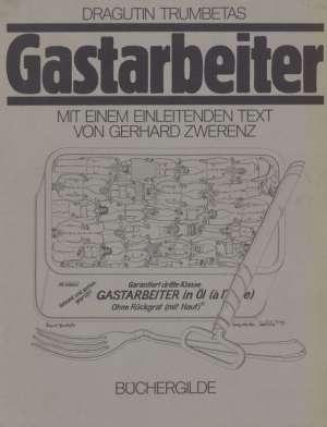 Dragutin Trumbetasš - Gastarbeiter mit einem einleitenden Text von Gerhard Zwerenz