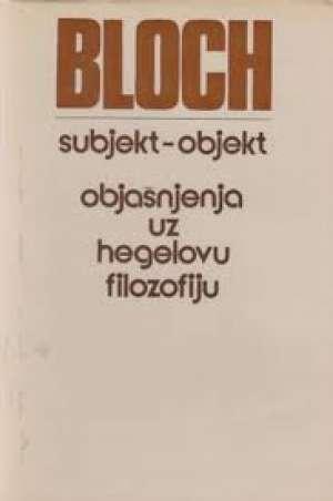 Subjekt - objekt (objašnjenja uz Hegelovu filozofiju) Ernst Bloch tvrdi uvez