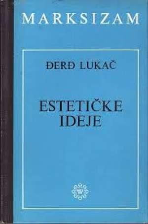 Estetičke ideje - za marksističku estetiku đerđ Lukač tvrdi uvez
