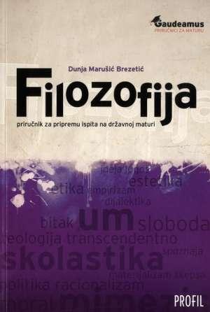Filozofija - priručnika za pripremu na državnoj maturi Dunja Marušić Brezetić meki uvez