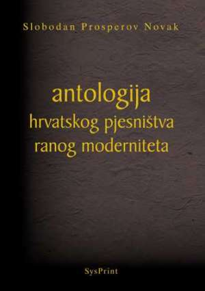 Novak Slobodan Prosperov - Antologija hrvatskog pjesništva ranog moderniteta