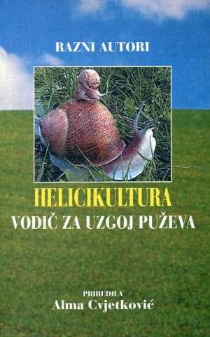 Alma Cvjetković / Priredila - Helicikultura - vodič za uzgoj puževa