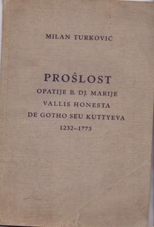 Prošlost opatije b. dj. marije / vellis honesta de gotho seu kuttyeva 1232-1773 Milan meki uvez