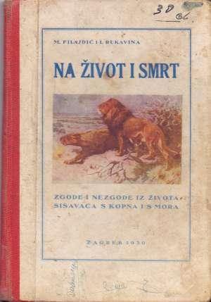 M. Filajdić, I. Rukavina - Na život i smrt - zgode i nezgode iz života sisavaca s kopna i s mora