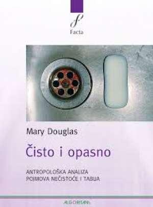 čisto i opasno - antropološka analiza pojmova nečistoće i tabua Mary Douglas meki uvez