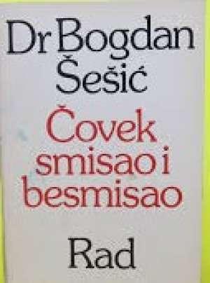 Bogdan šešić - čovek smisao i besmisao (lošije stanje )