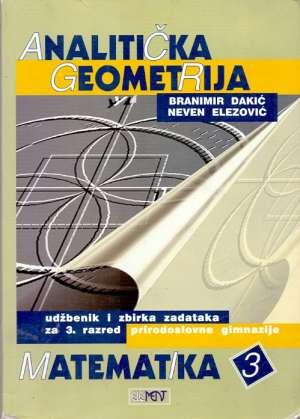 Matematika 3 - analitička geometrija - udžbenik i zbirka zadataka za 3. razred prirodoslovne gimnazije Branimir Dakić, Neven Elezović meki uvez