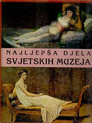 Najljepša djela svjetskih muzeja Ivanka Borovac Uredila tvrdi uvez