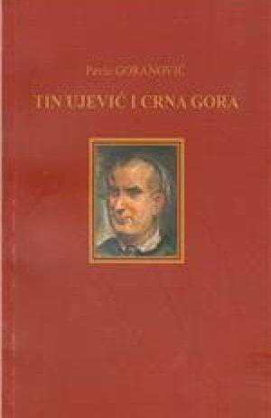 Pavle Goranović - Tin Ujević i Crna Gora