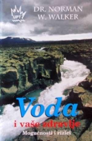 Voda i vaše zdravlje - Mogućnosti i rizici Norman W. Walker meki uvez