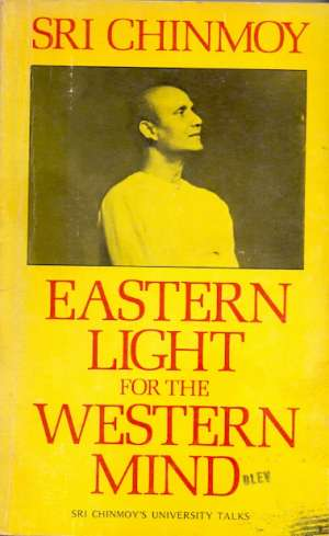 Sri Chinmoy - Eastern light for the westen mind
