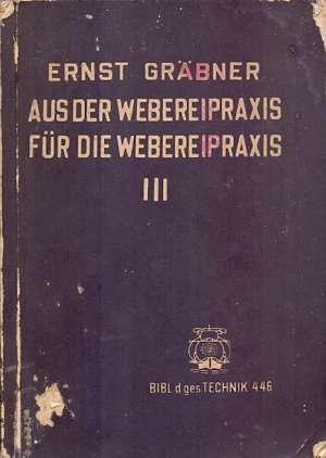Aus der webereipraxis fur die webereipraxis III. Ernst Grabner meki uvez