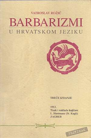 Vatroslav Rožić - Barbarizam u hrvatskom jeziku - treće izdanje (pretisak)