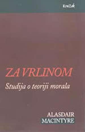 Alasdair Macintyre - Za vrlinom - studija o teoriji morala