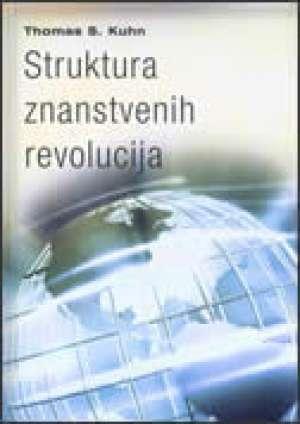 Thomas S. Kuhn - Struktura znanstvenih revolucija