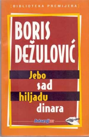 Jebo sad hiljadu dinara Dežulović Boris meki uvez