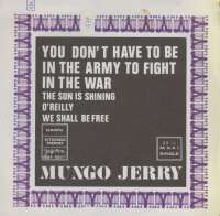 You Don't Have To Be In The Army To Fight In The War / The Sun Is Shining / O'Reilly / We Shall Be Free Mungo Jerry D uvez