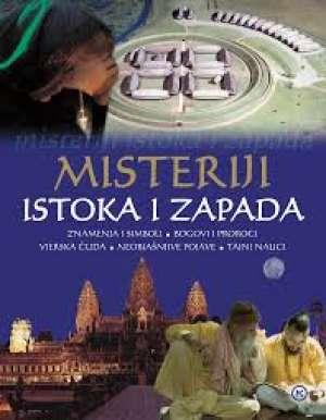 Misteriji istoka i zapada - Znamenja i simboli, bogovi i proroci, vjerska čuda, neobjašnjive pojave, tajni nauci Ivanka Borovac Uredila tvrdi uvez