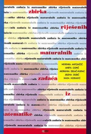 Zbirka riješenih maturalnih zadaća iz matematike Antončić, Copić, Delač Klepac, Gusić, Horvatić meki uvez