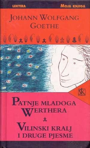 Goethe Johann Wolfgang - Patnje mladoga werthera & vilinski kralj i druge pjesme*