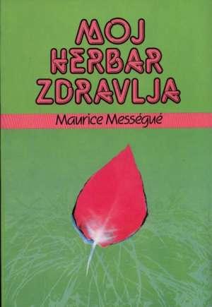 Maurice Messegue - Moj herbar zdravlja