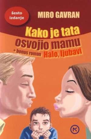 Gavran Miro - Kako je tata osvojio mamu / Halo ljubavi