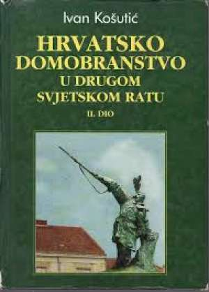 Hrvatsko domobranstvo u drugom svjetskom ratu II. dio Ivan Košutić meki uvez